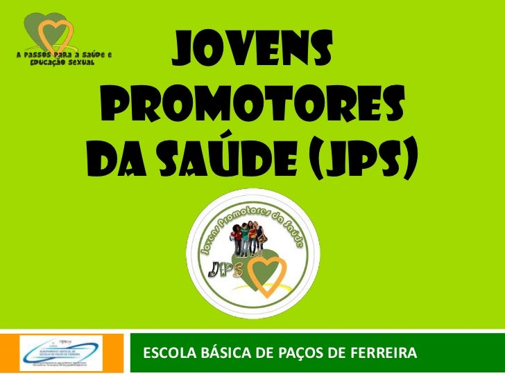 JovensPromotoresda saúde (jps)  ESCOLA BÁSICA DE PAÇOS DE FERREIRA