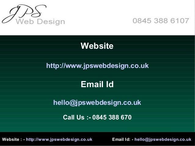Websitehttp://www.jpswebdesign.co.ukEmail Idhello@jpswebdesign.co.ukCall Us :- 0845 388 670Website : - http://www.jpswebde...