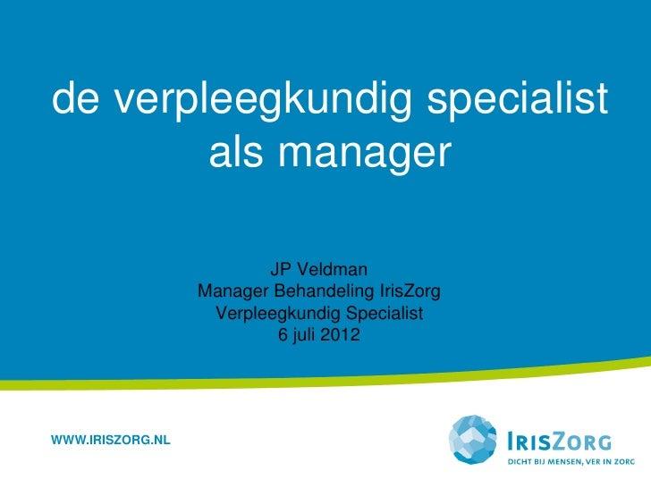 de verpleegkundig specialist        als manager                         JP Veldman                  Manager Behandeling Ir...