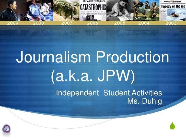 Journalism Production(a.k.a. JPW)<br />Independent  Student Activities<br />Ms. Duhig  <br />
