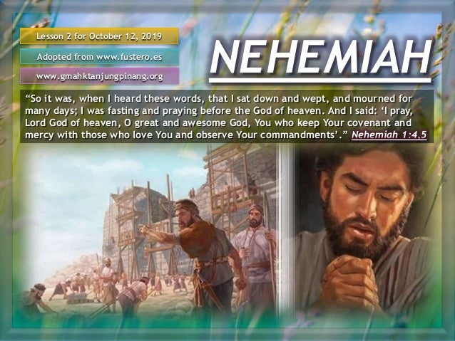 "NEHEMIAH Lesson 2 for October 12, 2019 Adopted from www.fustero.es www.gmahktanjungpinang.org ""So it was, when I heard the..."
