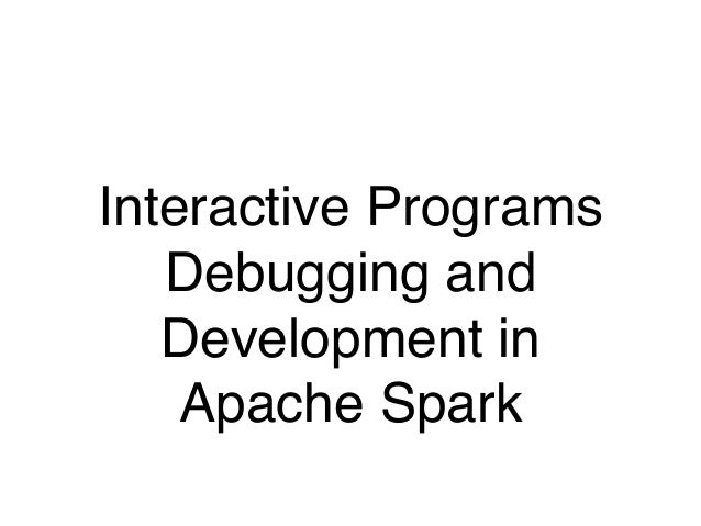 Interactive Programs Debugging and Development in Apache Spark