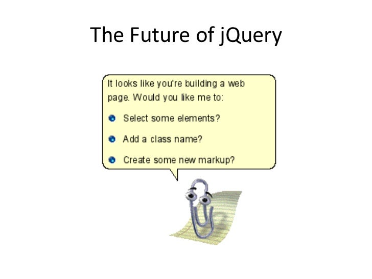 jQuery 1.9: Early 2013• Continued API cleanup  – Better modularity and speed, smaller size  – Remove some deprecated APIs•...
