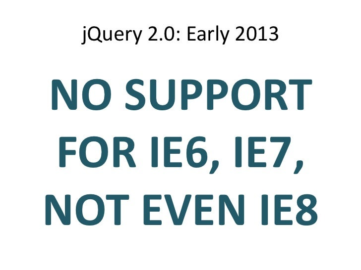 Why This Approach?• OldIE workarounds permeate jQuery  – Refactoring to a plugin isnt practical• We have a solution for ol...