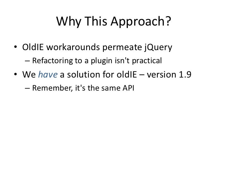 """Shunning oldIE: Advantages• Jettison all the oldIE hacks   –   """"Attroperties""""   –   DOM-vs-JavaScript memory leaks   –   i..."""