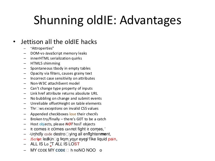 Simplify, Simplify, Simplify• Removing oldIE improves the code base  – Faster     • Fewer feature detects required at load...