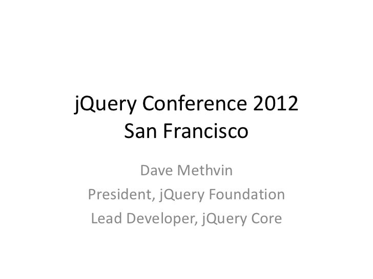 Just a few things going on…• jQuery Foundation  – Gives us a way to organize support for the jQuery    project and communi...