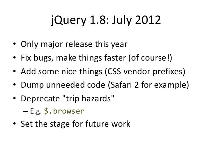 jQuery 1.8: Modularity• New grunt build system (yay @cowboy!)• Intended for advanced users in 1.8  – You must understand y...