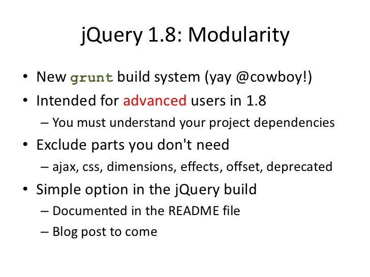 jQuery 1.8: Modularity• Theoretical example: Small mobile app  – Uses classes for CSS styling and animations  – No third-p...