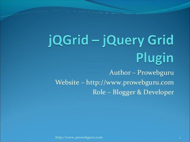 Author – Prowebguru Website – http://www.prowebguru.com Role – Blogger & Developer 1http://www.prowebguru.com