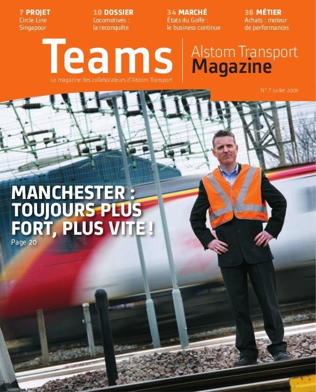MANCHESTER : TOUJOURS PLUS FORT, PLUS VITE! Page 20 Teams AlstomTransport Magazine N° 7 Juillet 2009 Le magazine des colla...