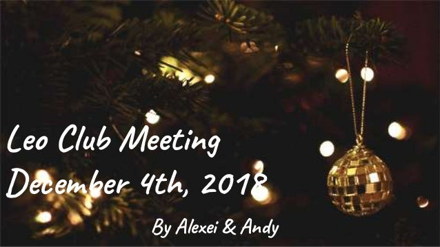 Leo Club Meeting December 4th, 2018 By Alexei & Andy
