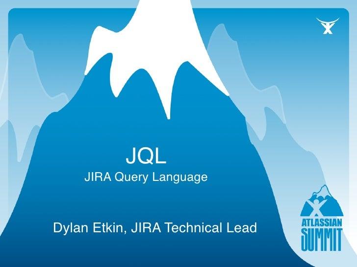 JQL     JIRA Query Language    Dylan Etkin, JIRA Technical Lead