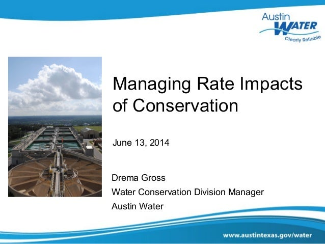 Managing Rate Impacts of Conservation June 13, 2014 Drema Gross Water Conservation Division Manager Austin Water