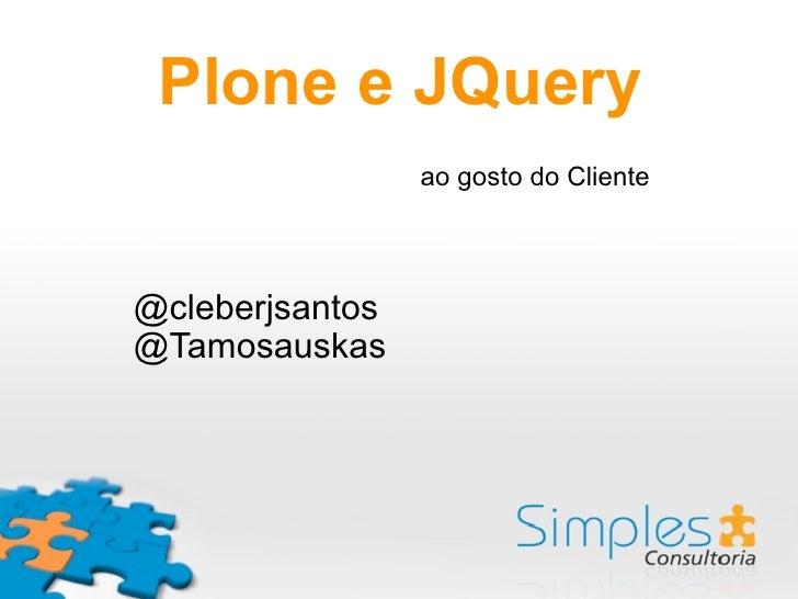 Plone e JQuery                 ao gosto do Cliente@cleberjsantos@Tamosauskas