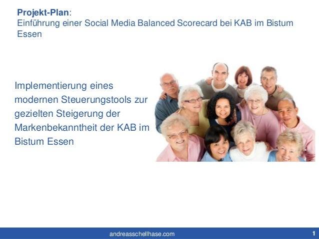 Projekt-Plan:  Einführung einer Social Media Balanced Scorecard bei KAB im Bistum  Essen  Implementierung eines  modernen ...