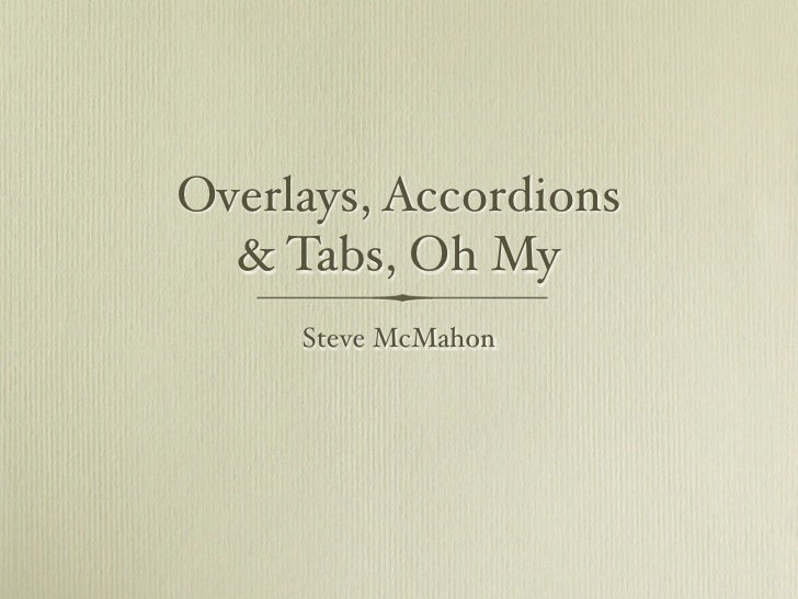 Overlays, Accordions   & Tabs, Oh My      Steve McMahon