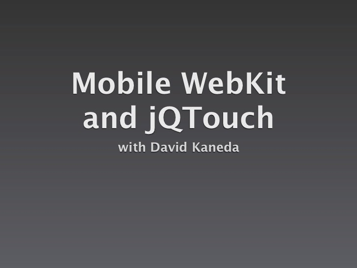 Mobile WebKit and jQTouch   with David Kaneda