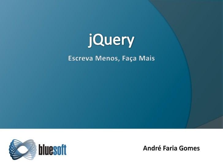  Biblioteca JavaScript OpenSource.  Simplifica a interação entre HTML e JavaScript.  Excelente comunidade.  Centenas d...