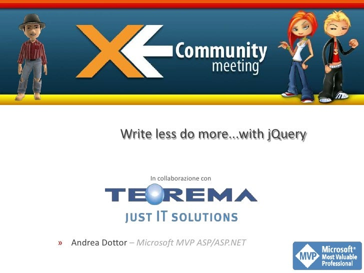 Write less do more...with jQuery<br />Andrea Dottor – Microsoft MVP ASP/ASP.NET<br />