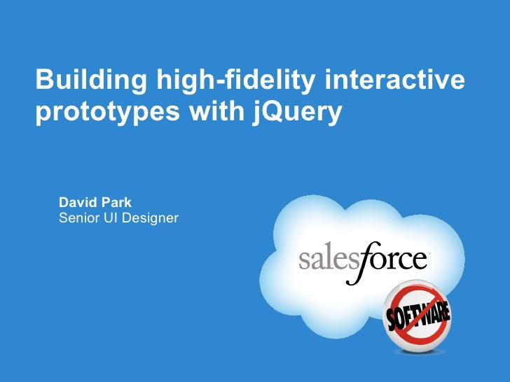 Building high-fidelity interactive prototypes with jQuery <ul><li>David Park </li></ul><ul><li>Senior UI Designer </li></ul>