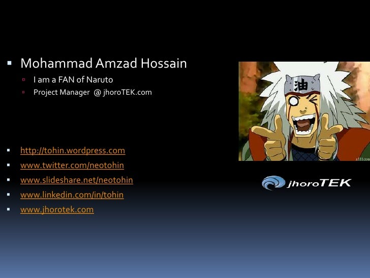 Mohammad AmzadHossain<br />I am a FAN of Naruto<br />Project Manager  @ jhoroTEK.com<br />http://tohin.wordpress.com<br />...