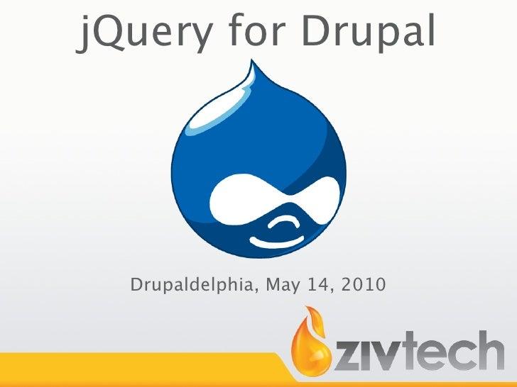 jQuery for Drupal       Drupaldelphia, May 14, 2010