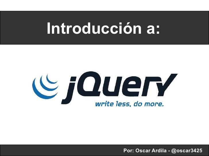 Introducción a: Por: Oscar Ardila - @oscar3425