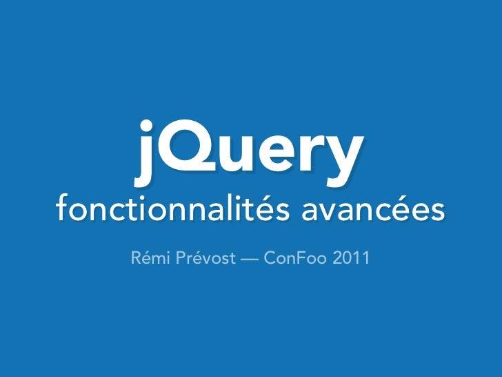 jQueryfonctionnalités avancées    Rémi Prévost — ConFoo 2011