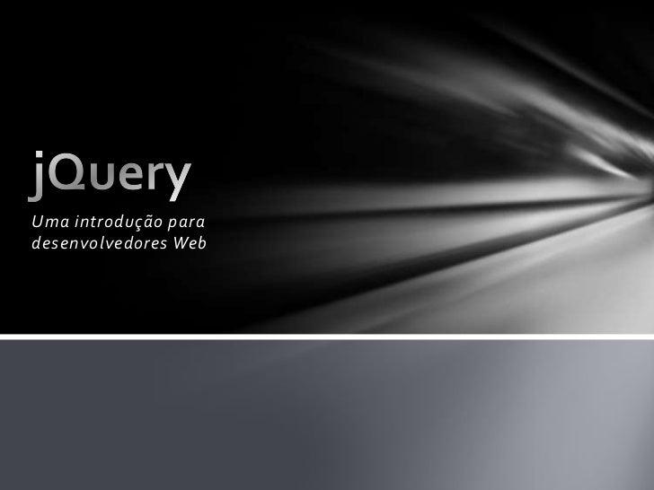 Uma introdução para desenvolvedores Web<br />jQuery<br />
