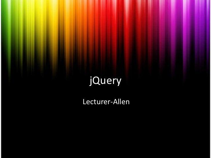 jQuery<br />Lecturer-Allen<br />