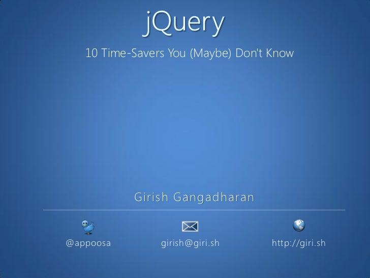 10 Time-Savers You (Maybe) Dont Know           Girish Gangadharan@appoosa        girish@giri.sh      http://giri.sh