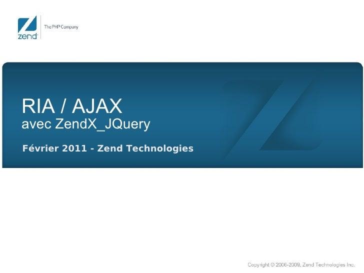 RIA / AJAXavec ZendX_JQueryFévrier 2011 - Zend Technologies