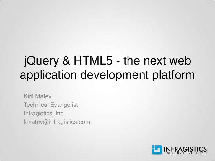 jQuery & HTML5 - the next webapplication development platformKiril MatevTechnical EvangelistInfragistics, Inckmatev@infrag...
