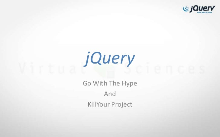 jQueryGo With The Hype       And KillYour Project