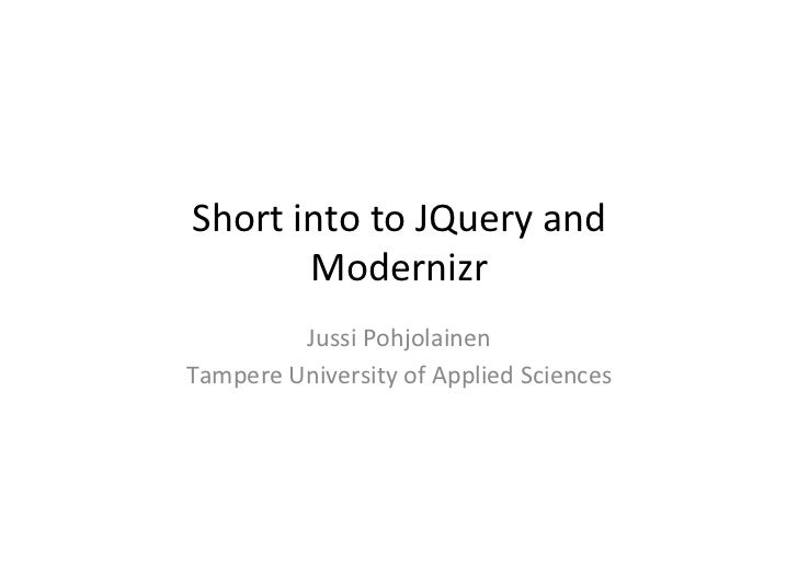 Short	  into	  to	  JQuery	  and	            Modernizr	              Jussi	  Pohjolainen	  Tampere	  University	  of	  App...