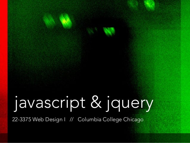javascript & jquery22-3375 Web Design I // Columbia College Chicago