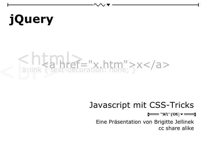 jQuery Javascript mit CSS-Tricks Eine Präsentation von Brigitte Jellinek cc share alike