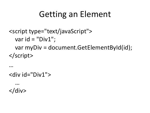 "Getting an Element<script type=""text/javaScript"">  var id = ""Div1"";  var myDiv = document.GetElementById(id);</script>…<di..."