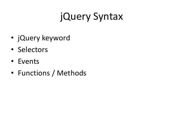 jQuery Syntax•   jQuery keyword•   Selectors•   Events•   Functions / Methods