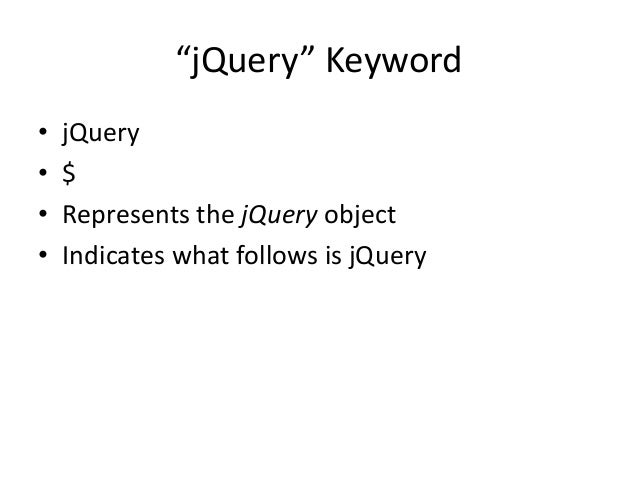 """""""jQuery"""" Keyword•   jQuery•   $•   Represents the jQuery object•   Indicates what follows is jQuery"""