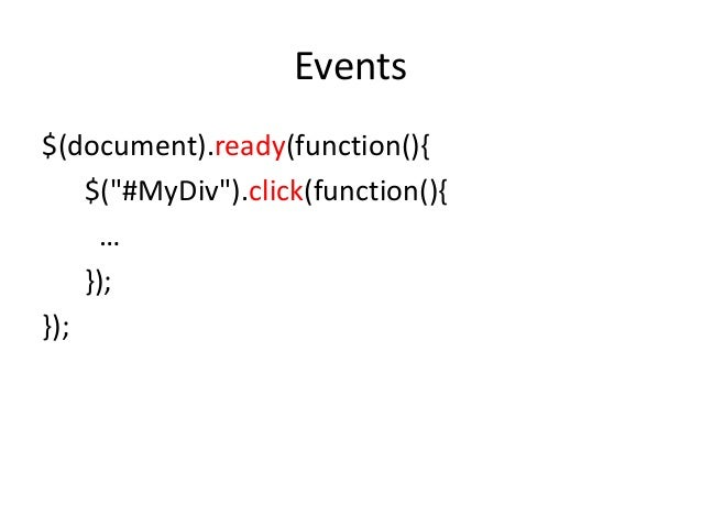 """Events$(document).ready(function(){    $(""""#MyDiv"""").click(function(){     …    });});"""