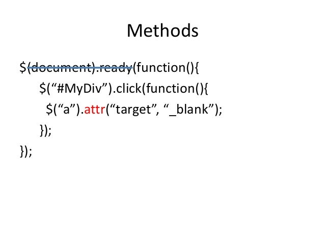 """Methods$(document).ready(function(){    $(""""#MyDiv"""").click(function(){     $(""""a"""").attr(""""target"""", """"_blank"""");    });});"""