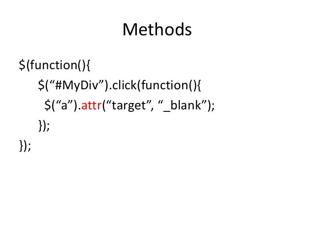"""Methods$(function(){    $(""""#MyDiv"""").click(function(){     $(""""a"""").attr(""""target"""", """"_blank"""");    });});"""