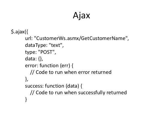 "Ajax$.ajax({      url: ""CustomerWs.asmx/GetCustomerName"",      dataType: ""text"",      type: ""POST"",      data: {},      er..."