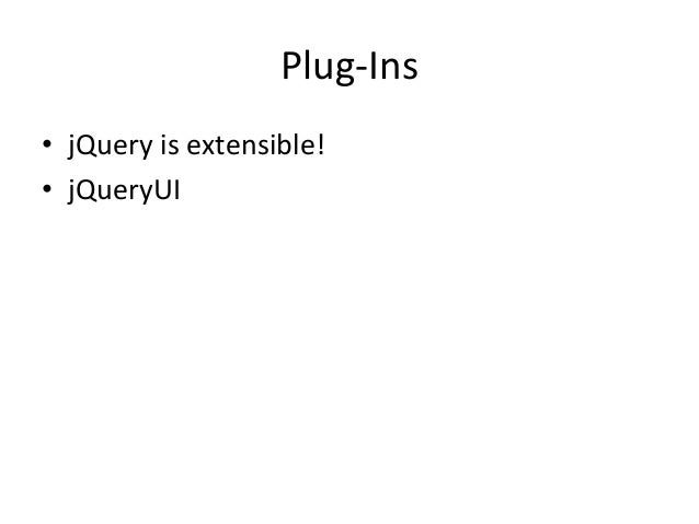Plug-Ins• jQuery is extensible!• jQueryUI