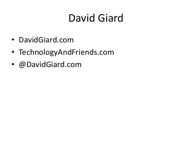 David Giard• DavidGiard.com• TechnologyAndFriends.com• @DavidGiard.com