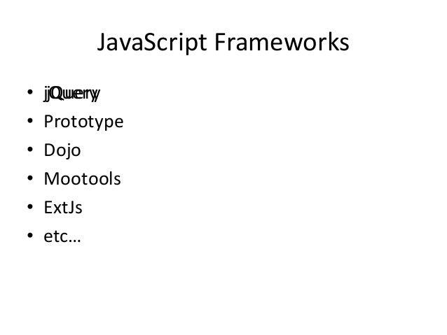 JavaScript Frameworks•   jQuery     jQuery•   Prototype•   Dojo•   Mootools•   ExtJs•   etc…