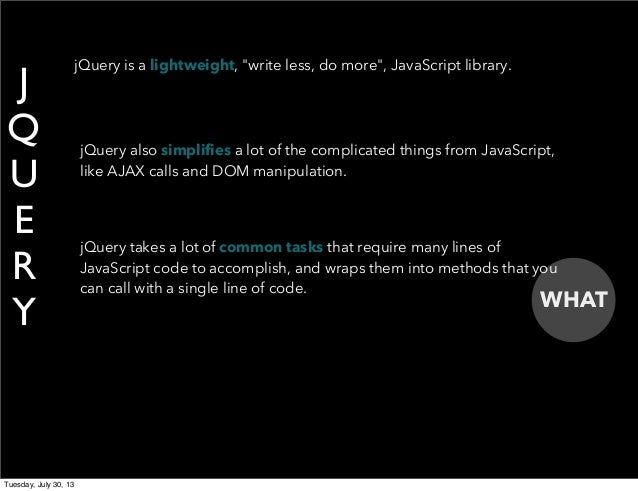 """WHAT J Q U E R Y jQuery is a lightweight, """"write less, do more"""", JavaScript library. jQuery takes a lot of common tasks th..."""