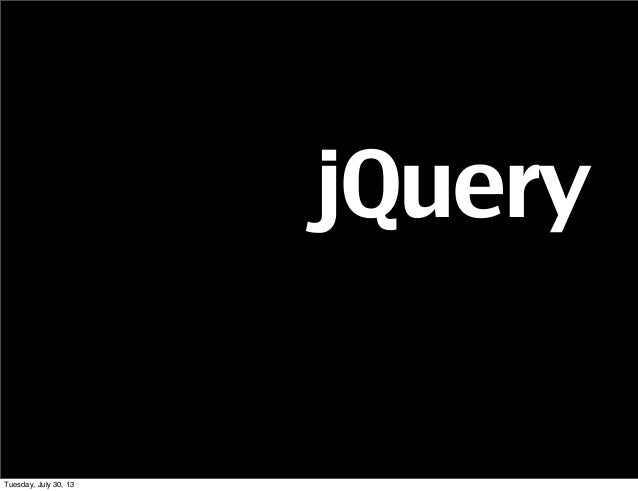 jQuery Tuesday, July 30, 13